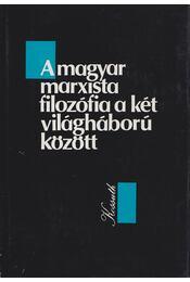 A magyar marxista filozófia a két világháború között - Nyíri Kristóf - Régikönyvek
