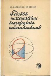 Felsőbb matematikai összefoglaló műszakiaknak - Obádovics József Gyula, Szarka Zoltán - Régikönyvek
