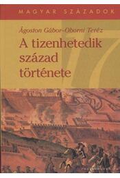 A tizenhetedik század története - Oborni Teréz, Ágoston Gábor - Régikönyvek