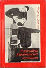 A szocialista képzőművészet nyomában - Oelmacher Anna - Régikönyvek