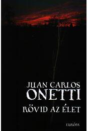 Rövid az élet - Onetti, Juan Carlos - Régikönyvek