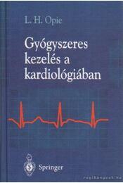 Gyógyszeres kezelés a kardiológiában - Opie, L. H. - Régikönyvek