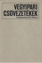 Vegyipari csővezetékek - Őri Róbert (szerk.) - Régikönyvek