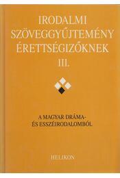 Irodalmi szöveggyűjtemény érettségizőknek III. - Osztovits Szabolcs, Forgács Anna, Horváth Zsuzsa, Takaró Mihály - Régikönyvek