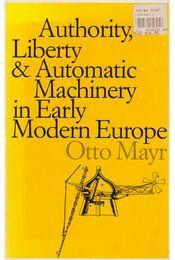 Authority, Liberty, and Automatic Machinery in Early Modern Europe - Otto Mayr - Régikönyvek