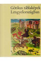 Gótikus táblaképek Lengyelországban - Otto-Michalowska, Maria - Régikönyvek
