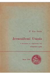 Jeruzsálemi Utazás - P. Kiss István - Régikönyvek