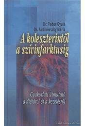 A koleszterintől a szívinfarktusig - Pados Gyula dr., Audikovszky Mária - Régikönyvek