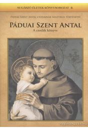 A csodák könyve - Páduai Szent Antal - Régikönyvek