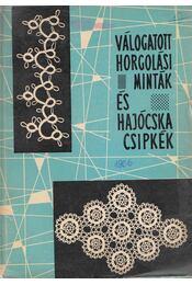 Válogatott horgolási minták és hajócska csipkék - Pagonyi Erzsébet, Bokoli Gyuláné, Galambos Magdolna - Régikönyvek