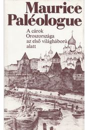 A cárok Oroszországa az első világháború alatt - Paléologue, Maurice - Régikönyvek