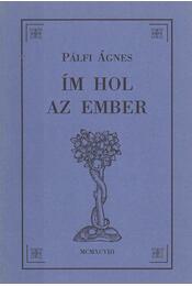 Ím hol az ember (Dedikált) - Pálfi Ágnes - Régikönyvek