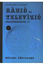 Rádió és televízió szakismeretek II. - Pálinszki Antal - S. Tóth Ferenc - Régikönyvek