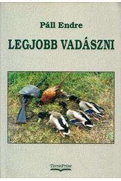 Legjobb vadászni - Páll Endre - Régikönyvek