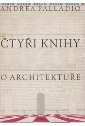 Ctyri knihy o archetekture - Palladio, Andrea - Régikönyvek
