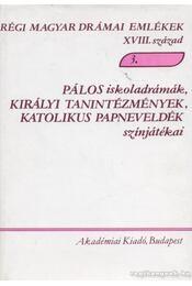 Pálos iskoladrámák, királyi tanintézmények, katolikus papneveldék színjátékai - Több szerző - Régikönyvek