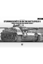 Sturmgeschütz III on the Battlefield 5 - World War Two Photobook Series - Pánczél Mátyás - Régikönyvek