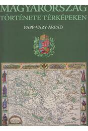 Magyarország története képekben - Papp-Váry Árpád - Régikönyvek