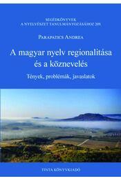 A magyar nyelv regionalitása és a köznevelés - Tények, problémák, javaslatok - Parapatics Andrea - Régikönyvek