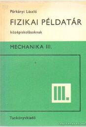 Fizikai példatár középiskolásoknak - Mechanika III. - Párkányi László - Régikönyvek