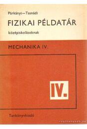 Fizikai példatár középiskolásoknak - Mechanika IV. - Párkányi László, Tasnádi Péter - Régikönyvek