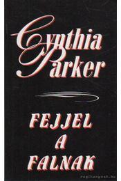 Fejjel a falnak - Cynthia Parker - Régikönyvek