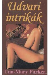 Udvari intrikák - Parker, Una-Mary - Régikönyvek