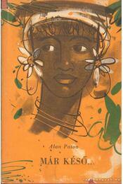 Már késő... - Paton, Alan - Régikönyvek