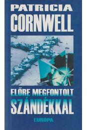 Előre megfontolt szándékkal - Patricia Cornwell - Régikönyvek