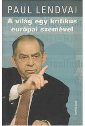 A világ egy kritikus európai szemével - Paul Lendvai - Régikönyvek