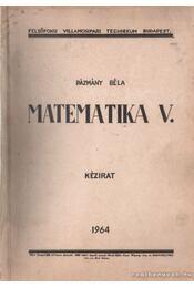 Matematika V. - Pázmány Béla - Régikönyvek