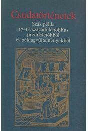 Csudatörténetek - Pázmány Péter, Vásárhelyi Gergely, Káldi György, Taxonyi János, Bertalanffi Pál, Telek József - Régikönyvek