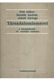 Társadalomismeret IV. - Péli Gábor, Bozóki András, Jakab György - Régikönyvek