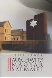 Auschwitz magyar szemmel - Pelle János - Régikönyvek