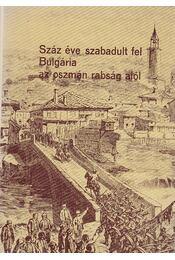 Száz éve szabadult fel Bulgária az oszmán rabság alól - Perényi József, Niederhauser Emil, Radev, Sztojan, Petar Ivanov, Petar Petrov - Régikönyvek