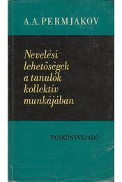 Nevelési lehetőségek a tanulók kollektív munkájában - Permjakov, A.A. - Régikönyvek