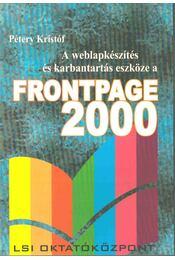 A weblapkészítés és karbantartás eszköze a Frontpage 2000 - Pétery Kristóf - Régikönyvek