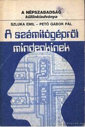 A számítógépről mindenkinek - Pető Gábor Pál, Szluka Emil - Régikönyvek