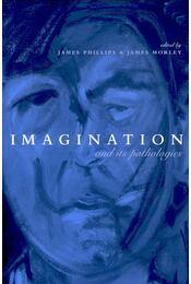 Imagination and Its Pathologies - PHILIPS, JAMES – MORLEY, JAMES (ed) - Régikönyvek