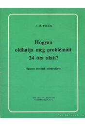 Hogyan oldhatja meg problémáit 24 óra alatt? - Pietri, J. M. - Régikönyvek