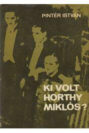 Ki volt Horthy Miklós? (dedikált) - Pintér István - Régikönyvek