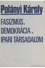 Fasizmus, demokrácia, ipari társadalom - Polányi Károly - Régikönyvek