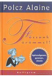 Főzzünk örömmel! - Polcz Alaine - Régikönyvek
