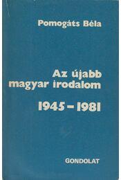 Az újabb magyar irodalom 1945-1981 - Pomogáts Béla - Régikönyvek