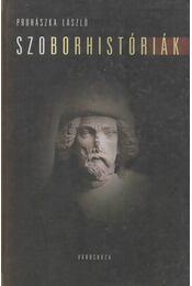Szoborhistóriák - Prohászka László - Régikönyvek