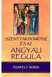 Szent Pakhomioszés az Angyali Regula - Puskely Mária - Régikönyvek