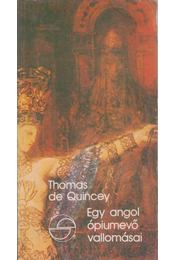 Egy angol ópiumevő vallomásai - Quincey, Thomas de - Régikönyvek