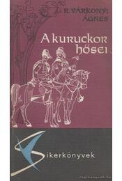 A kuruckor hősei - R. Várkonyi Ágnes - Régikönyvek