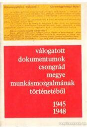 Válogatott dokumentumok Csongrád megye munkásmozgalmának történetéből 1945-1948 - Rácz János - Régikönyvek