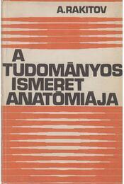 A tudományos ismeret anatómiája - Rakitov, A. - Régikönyvek